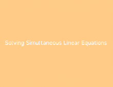 Math Shorts Episode 19 – Solving Simultaneous Linear Equations