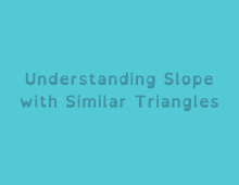 Math Shorts Episode 18 – Understanding Slope with Similar Triangles